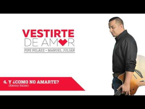 Letra Y Â¿Como no amarte? Felipe Pelaez