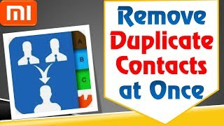 How to delete duplicate contacts in android All Mi & Redmi Mobiles (Xiaomi MIUI 8/9)