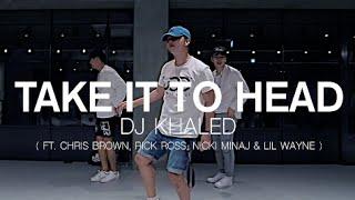 TAKE IT TO HEAD - DJ KHALED  / DOOBU CHOREOGRAPHY
