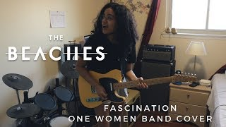 The Beaches || Fascination (one Woman Band Cover)