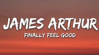 James Arthur   Finally Feel Good (Lyrics)