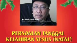 Bambang Noorsena  PERSOALAN TANGGAL KELAHIRAN YESUS NATAL