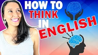 How To Think In English (3 SIMPLE Exercises)