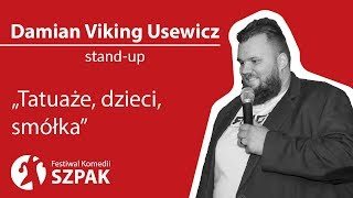 """Damian """"Viking"""" Usewicz stand-up - """"Tatuaże, dzieci, smółka"""""""