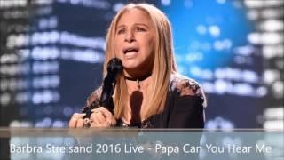 Barbra 2016 Live   Papa Can You Hear Me