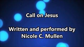 Call On Jesus - Nicole C  Mullen (Lyrics)