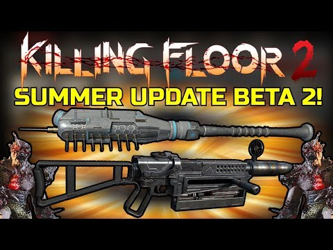 Killing Floor 2 | SUMMER UPDATE BETA 2! - Buffs And Nerfs And Fixes!