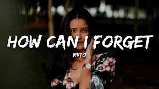 MKTO   How Can I Forget (Lyrics)