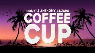ConKi & Anthony Lazaro - Coffee Cup ( Lyrics Video)