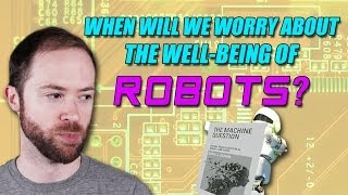 When Will We Worry About the Well-Being of Robots? | Idea Channel | PBS Digital Studios