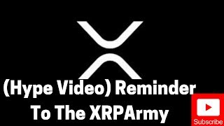 Ripple/XRP News: (Hype Video) Reminder To The XRPArmy