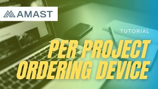 Per Project Ordering Device Tutorial