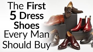 The First 5 Dress Shoes Every Man Should Buy & In What Order | Upgrading Your Shoe Collection
