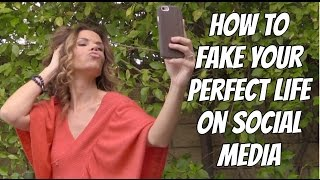 How to Fake your Perfect Life on Social Media