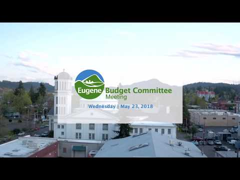 Eugene Budget Committee Meeting: May 23, 2018