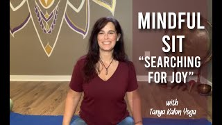 Mindful Sit ~ Searching for Joy (Visualization)