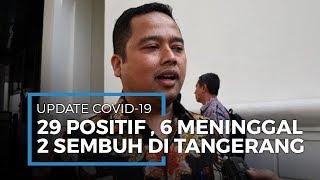 Update Korban Virus Corona Di Kota Tangerang : 29 positif, 6 meninggal, dan 2 dinyatakan sembuh.