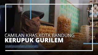 VIDEO TRAVEL| Camilan Khas Bandung Kerupuk Gurilem, Punya Rasa Pedas dan Asin buat Nagih