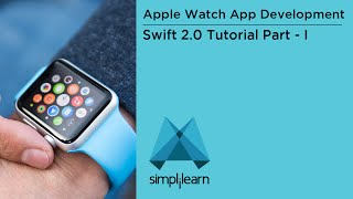Swift 2.0 Tutorial Part 1 - Apple Watch App Development | Simplillearn