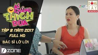 BÁC SĨ LỠ LỜI I AI CHẲNG THÍCH ĐÙA 2017 | TẬP 8 (25/2/2017)