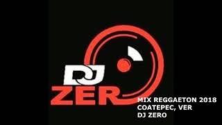 Gambar cover MIX REGGAETON 2018 DJ ZERO COATEPEC, VER