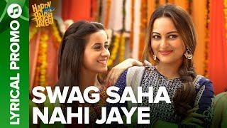 Swag Saha Nahi Jaye | Lyrical Promo 02 | Happy Phirr Bhag Jayegi | Sonakshi Sinha