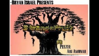 (REAL JUDAH)- Strange Fruit 2019 - Bryan Israel ft. Peezee & Ari Amunah