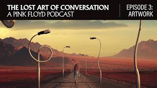 The Lost Art Of Conversation: A Pink Floyd Podcast  Episode 3: Artwork