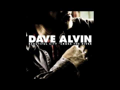 Beautiful City 'Cross the River (Song) by Dave Alvin