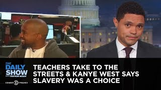 Teachers Take to the Streets & Kanye West Says Slavery Was a Choice   The Daily Show