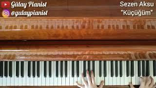 "Sezen Aksu   ""KÜÇÜĞÜM"" (Piano Cover)"