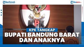 KPK Tahan Bupati Bandung Barat Aa Umbara dan Anaknya, Keduanya Tersangka Kasus Korupsi Bansos