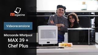 Microonde Whirlpool MAX 39 + Chef Plus: la recensione