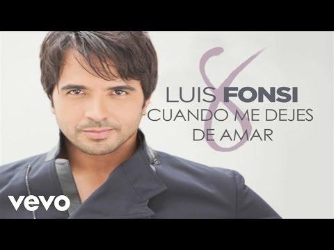 Luis Fonsi - Cuando Me Dejes De Amar (Official Audio)