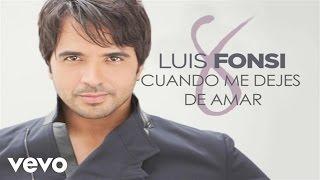 Luis Fonsi - Cuando Me Dejes De Amar (Audio)