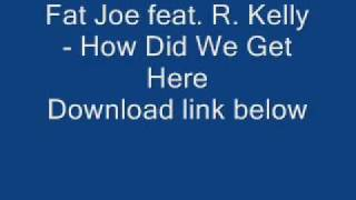 Fat Joe feat. R. Kelly - How Did We Get Here.wmv