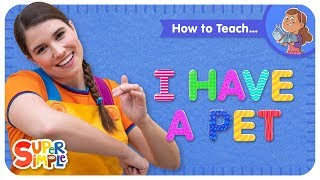 "How To Teach ""I Have A Pet"" - A Pets Song For Kids"