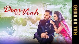 DEOR DA VIAH Full Video  DEEP DHILLON & JAISMEEN JASSI  Latest Punjabi Songs 2017