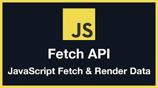 Fetch API & Rendering Data with JavaScript