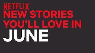 New to Netflix US   June   Netflix - Video Youtube