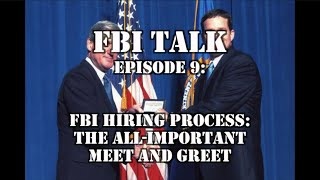FBI Talk Episode 9: The FBI Hiring Process and the All Important Meet and Greet