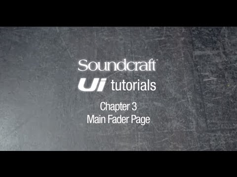 Soundcraft Ui Series Tutorial Chapter 3: Overview of Main Fader Page