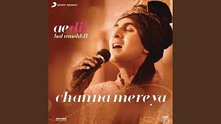 """Channa Mereya (From """"Ae Dil Hai Mushkil"""")"""