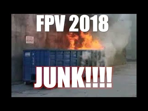 2018-fpv-junkjust-my-opinion