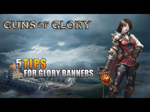 Guns of Glory - 5 Tips for Glory Banners - Update 1.3