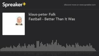 Fastball - Better Than It Was (made with Spreaker)