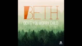 Beth   Don't You Worry Child (Charming Horses Remix Edit)