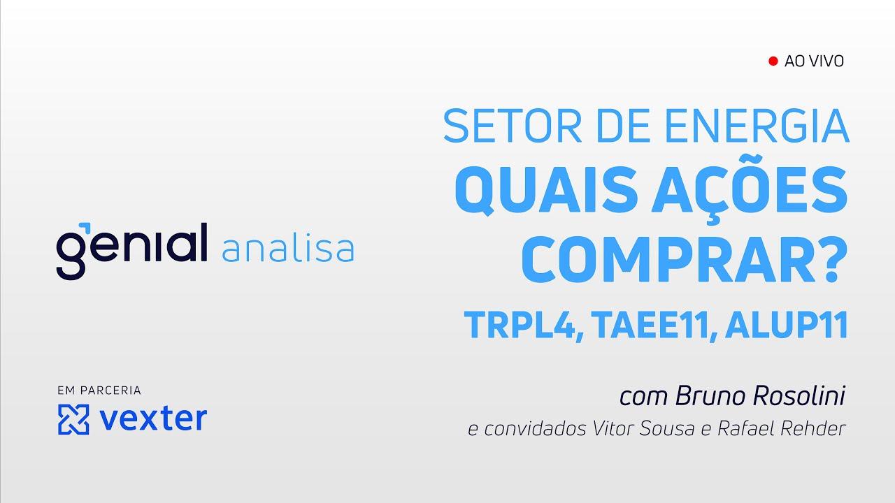 Thumbnail do vídeo: SETOR DE ENERGIA: Quais ações comprar? (TAEE11, ALUP11 E TRPL4) – Genial Analisa