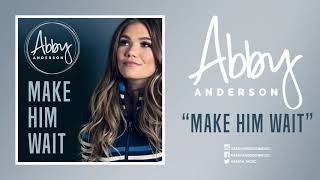 "Abby Anderson   ""Make Him Wait"" (Official Audio)"