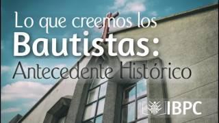 Lo que creemos los Bautistas: Antecedente Histórico
